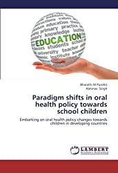 Paradigm shifts in oral health policy towards school children: Embarking on oral health policy changes towards children in developing countries