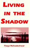 Living in the Shadow, Pooja Mahadeshwar, 0974920142