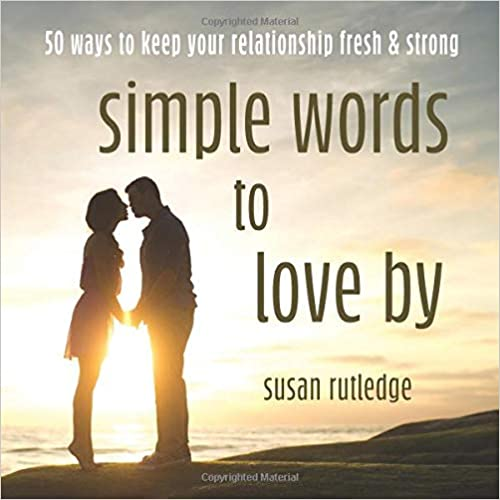 Simple Words To Love By: 50 Ways To Keep Your Relationship