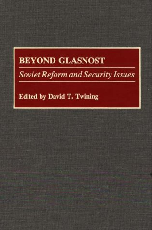 Beyond Glasnost: Soviet Reform and Security Issues (Contributions in Military Studies)