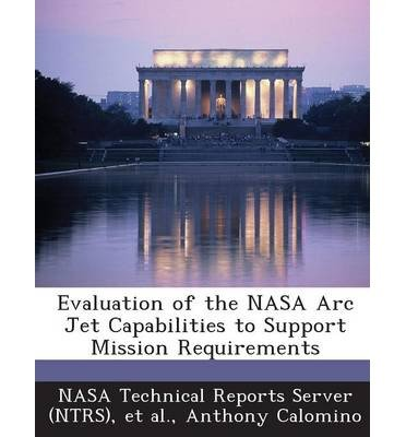 Read Online Evaluation of the NASA ARC Jet Capabilities to Support Mission Requirements (Paperback) - Common pdf
