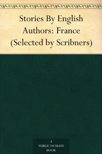 Stories By English Authors: France (Selected by Scribners) ()