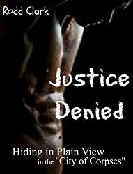 Justice Denied: Hiding in Plain View in the City of Corpses