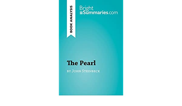 The pearl by john steinbeck book analysis detailed summary the pearl by john steinbeck book analysis detailed summary analysis and reading guide brightsummaries kindle edition by bright summaries fandeluxe Choice Image