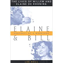 Elaine and Bill: Portrait of a Marriage The Lives of Willem and Elaine de Kooning