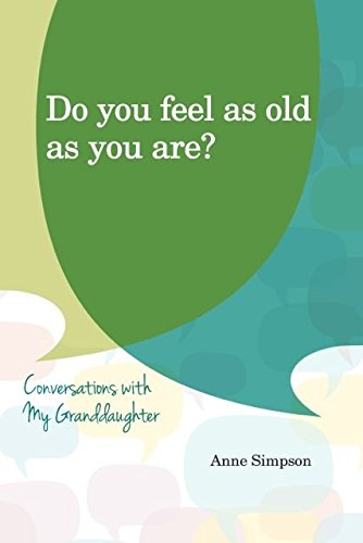 Do You Feel As Old As You Are?: Conversations With My Grandaughter ebook