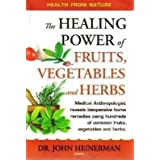 The Healing Power of Fruits Vegetables and Herbs by Dr. John Heinerman (2009) Paperback