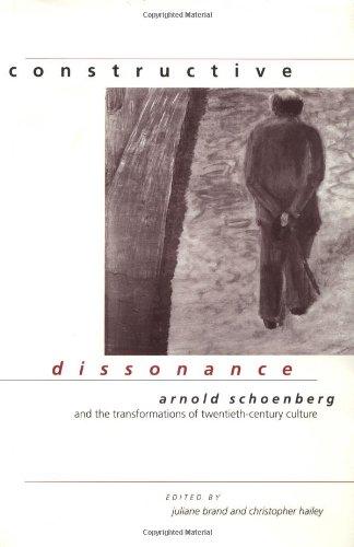 Constructive Dissonance: Arnold Schoenberg and the Transformations of Twentieth-Century Culture