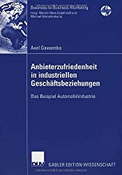 Anbieterzufriedenheit in industriellen Geschäftsbeziehungen: Das Beispiel Automobilindustrie (Business-to-Business-Marketing)