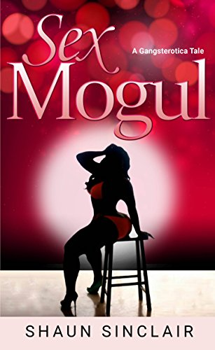 Sex Mogul: A Gangsterotica Tale: Volume 1