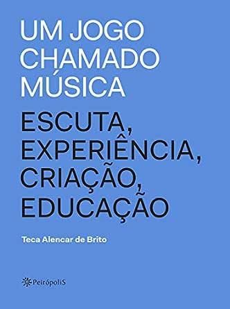 Um jogo chamado música: Escuta, experiência, criação