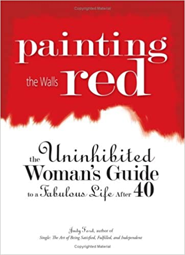 painting the walls red the uninhibited womans guide to a fabulous life after 40 judy ford amazoncom books - Painting Walls Red