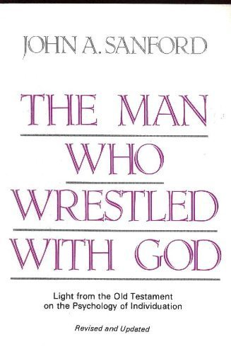 The Man Who Wrestled With God: Light from the Old Testament on the Psychology of Individuation (O God Of God O Light Of Light)