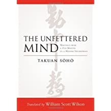 By Takuan Soho - The Unfettered Mind: Writings from a Zen Master to a Master Swordsman (Reprint)