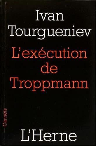 Amazon Fr L Execution De Troppmann 1870 Tourgueniev Ivan Pavlovsky Isaac Livres