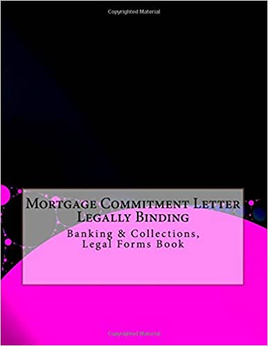 Mortgage Commitment Letter - Legally Binding: Banking & Collections, Legal Forms Book