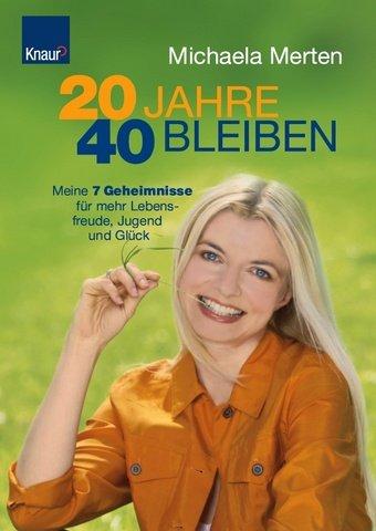 20 Jahre 40 bleiben: Meine 7 Geheimnisse für mehr Lebensfreude, Jugend und Glück