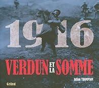 1916 Verdun et la somme : Les plus grandes batailles de la Première Guerre mondiale sur le front occidental par Julian Thompson
