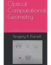 Optical Computational Geometry: Solving problems of computational geometry by means of geometric constructions performed optically