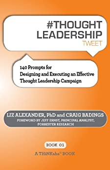 # THOUGHT LEADERSHIP tweet Book01: 140 Prompts for Designing and Executing an Effective Thought Leadership Campaign by [Badings, Craig, Liz Alexander]