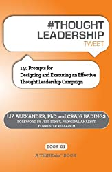 # THOUGHT LEADERSHIP tweet Book01: 140 Prompts for Designing and Executing an Effective Thought Leadership Campaign