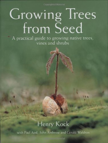 Growing Trees from Seed: A Practical Guide to Growing Native Trees, Vines and Shrubs (Vines Shrubs)