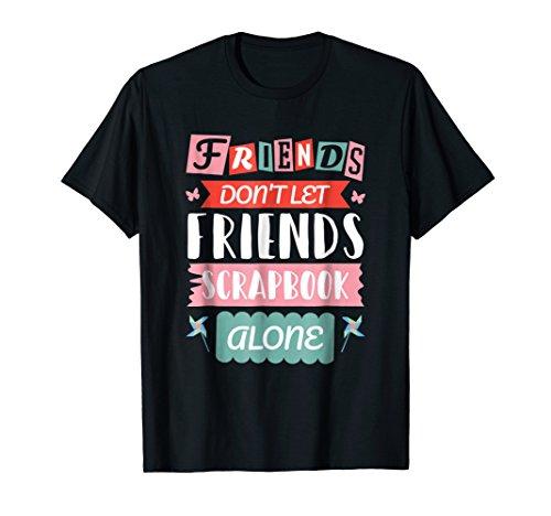 iends Scrapbook Alone Cute TShirt Gift ()