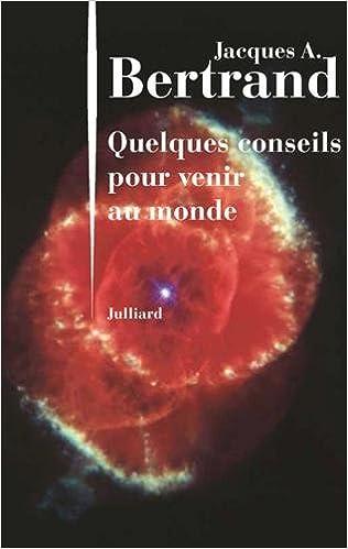 Quelques conseils pour venir au monde - Jacques André BERTRAND