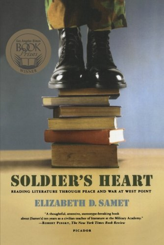 Soldiers Heart - Soldier's Heart: Reading Literature Through Peace and War at West Point