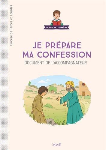 Je prépare ma confession : Document de l'accompagnateur Broché – 15 septembre 2017 Diocèse de Tarbes et Lourdes Mame 2710506319 Catéchèse