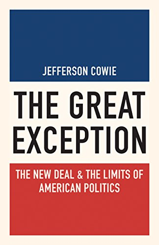 The Great Exception: The New Deal and the Limits of American Politics (Politics and Society in Modern America Book 120)