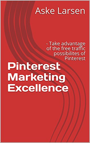 Pinterest Marketing Excellence: – Take advantage of the free traffic possibilites of Pinterest