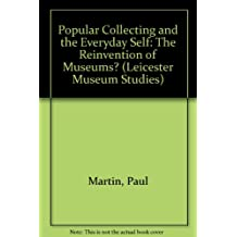Popular Collecting and the Everyday Self: The Reinvention of Museums?