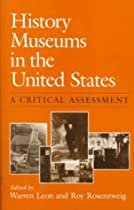 History Museums in the United States: A CRITICAL ASSESSMENT (Women in American History)