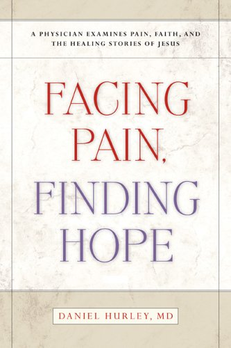 Download Facing Pain, Finding Hope: A Physician Examines Pain, Faith, and the Healing Stories of Jesus pdf