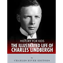History for Kids: An Illustrated Biography of Charles Lindbergh for Children