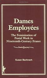 Dames Employees: The Feminization of Postal Work in Nineteenth-Century France: Feminization of Postal Work in 19th Century France