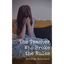 The Teacher Who Broke The Rules: An upsetting story of child abuse, manipulation and blackmail (Child Abuse True Stories).