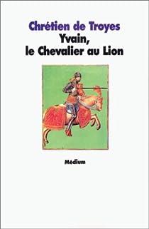Yvain ou le Chevalier au lion par Troyes