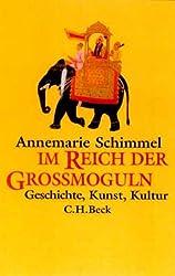 Im Reich der Großmoguln: Geschichte, Kunst, Kultur