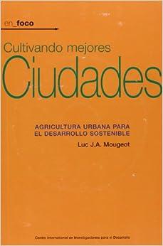 Book Cultivando Mejores Ciudades: Agricultura urbana para el desarrollo sostenible (En Foco) (Spanish Edition)