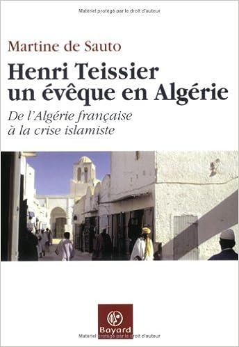 Livres en ligne à télécharger gratuitement Henri Teissier, un évêque en Algérie : De l'Algérie française à la crise islamiste in French PDF PDB CHM by Martine de Sauto 2227471514