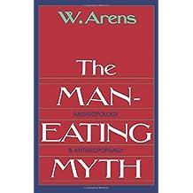 The Man-Eating Myth: Anthropology and Anthropophagy