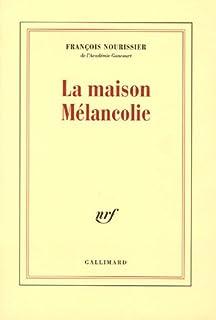 La maison mélancolie, Nourissier, François