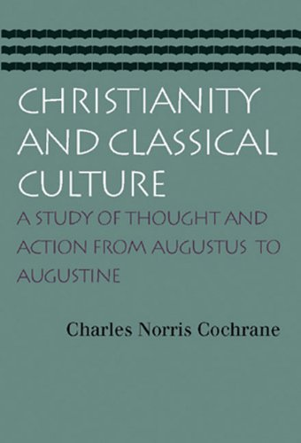 Christianity and Classical Culture [Charles Norris Cochrane] (Tapa Blanda)