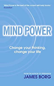 Mind Power: Change your thinking, change your life