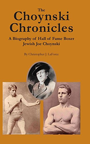 The Choynski Chronicles: A Biography of Hall of Fame Boxer Jewish Joe Choynski