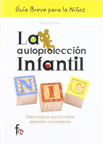 La autoproteccion infantil / The Child Self Protection: Como lograr que los ninos aprendan a protegerse / How to Ensure