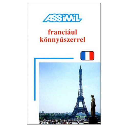 Assimil Language Courses : Franciaul Konnyuszerrel - French for Hungarian Speakers - Book and 4 Audio compact discs (Hungarian Edition) (Hungarian Language Assimil)