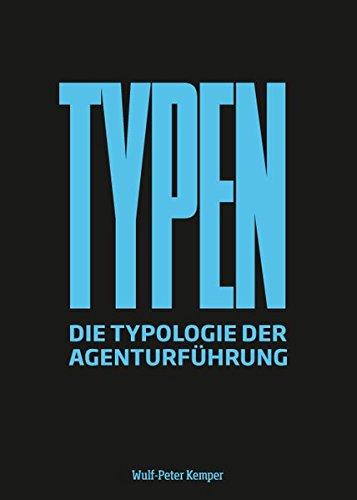 TYPEN: Die Typologie der Agenturführung Gebundenes Buch – 20. April 2016 Wulf-Peter Kemper New Business 3936182582 Innenarchitektur / Design